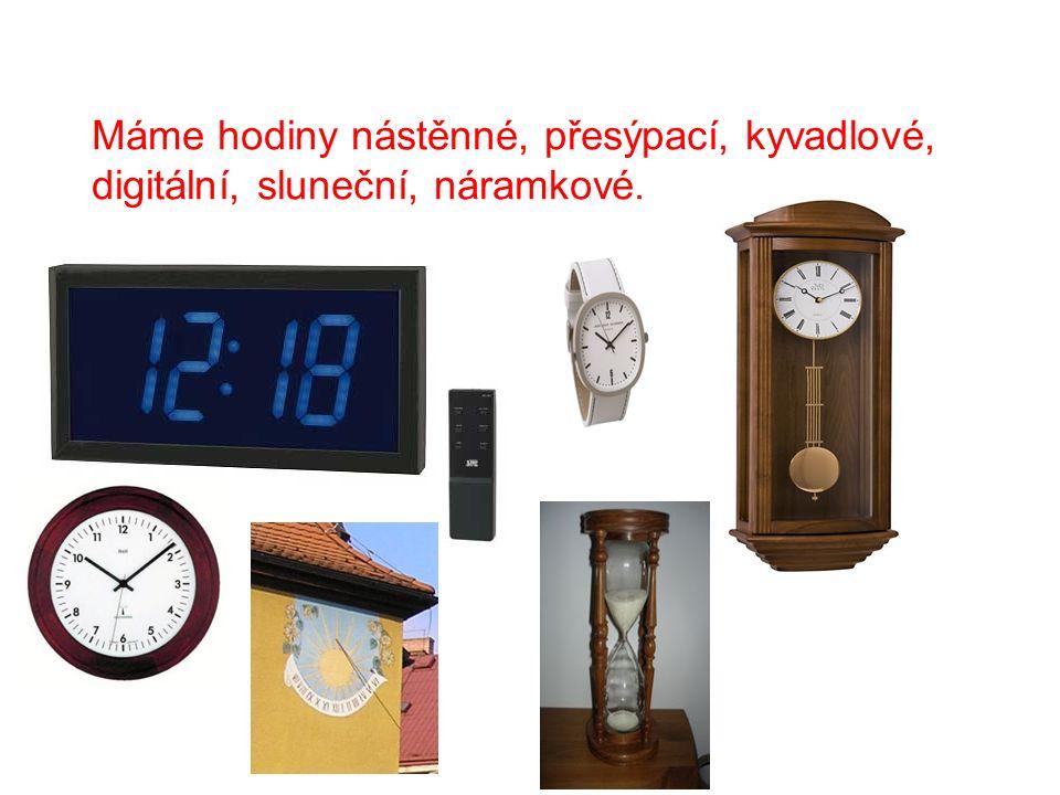 Máme hodiny nástěnné, přesýpací, kyvadlové,
