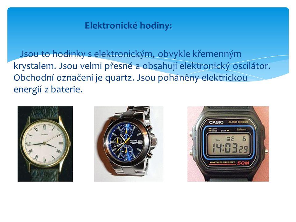 Elektronické hodiny: Jsou to hodinky s elektronickým, obvykle křemenným krystalem.