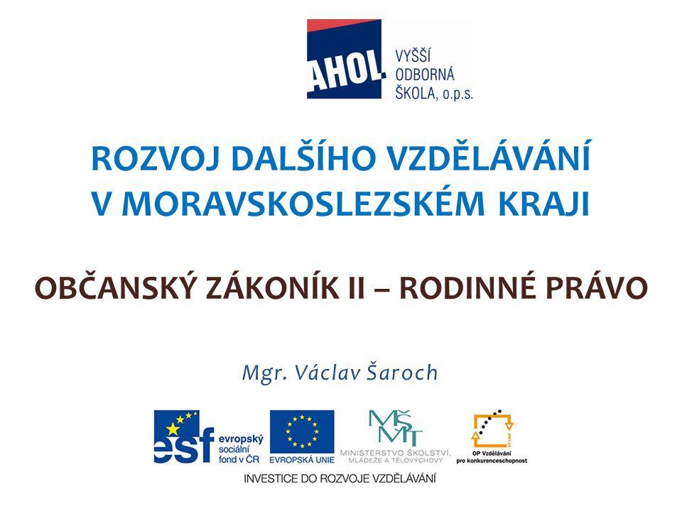 Rozvoj dalšího vzdělávání v Moravskoslezském kraji Občanský zákoník II – Rodinné právo