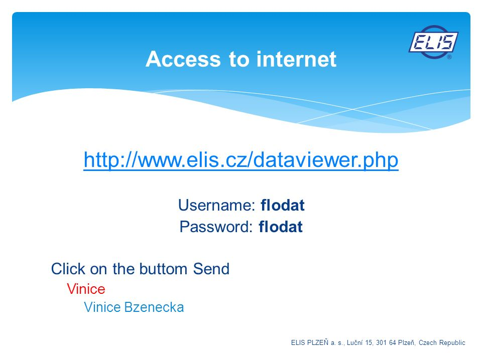 Access to internet http://www.elis.cz/dataviewer.php Username: flodat