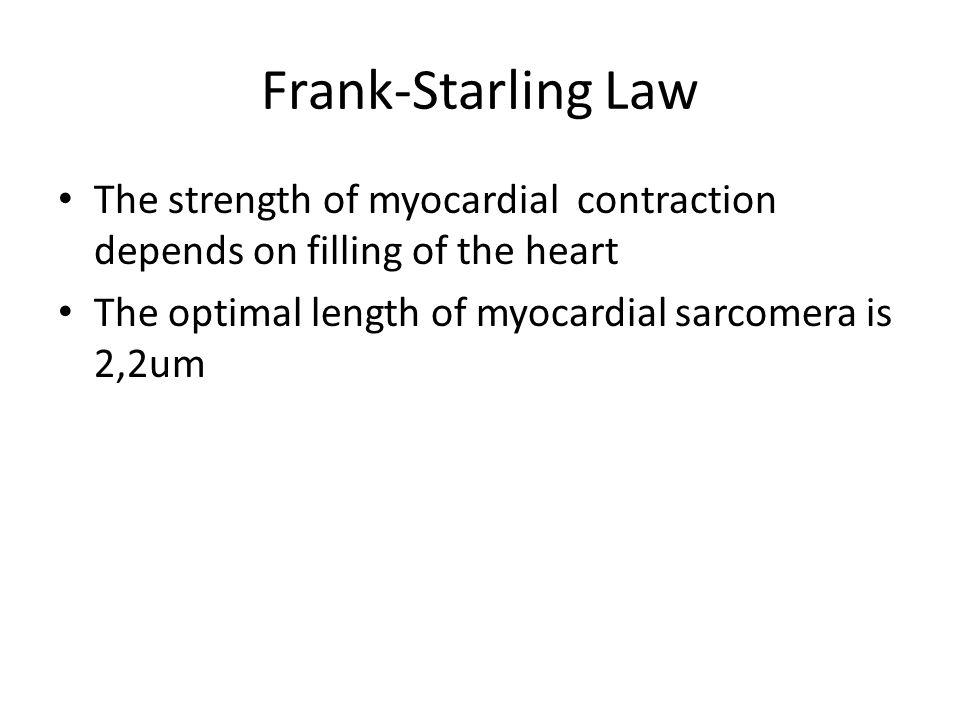 Frank-Starling Law The strength of myocardial contraction depends on filling of the heart.