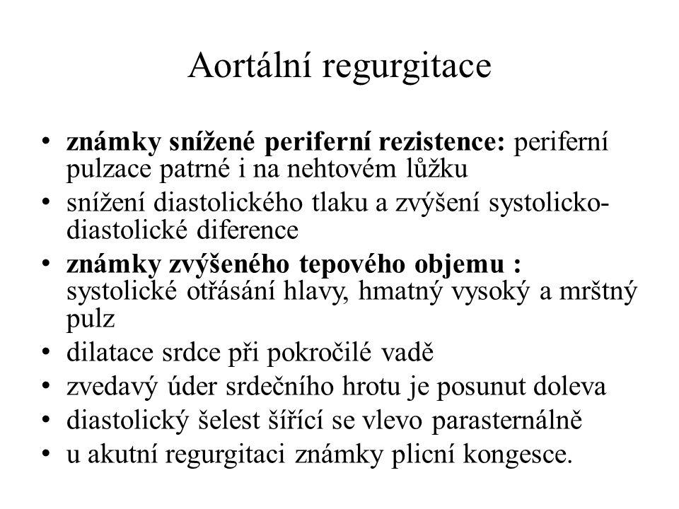 Aortální regurgitace známky snížené periferní rezistence: periferní pulzace patrné i na nehtovém lůžku.