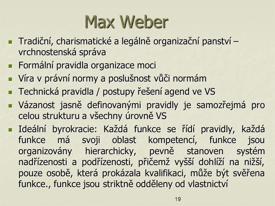 Max Weber Tradiční, charismatické a legálně organizační panství – vrchnostenská správa. Formální pravidla organizace moci.