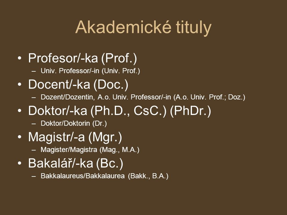 Akademické tituly Profesor/-ka (Prof.) Docent/-ka (Doc.)