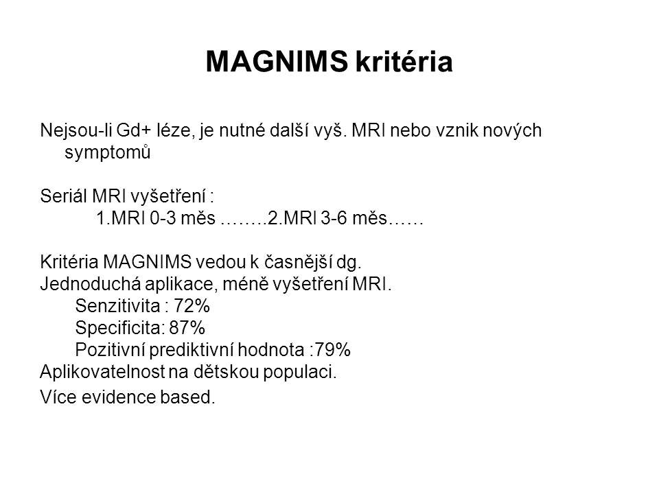 MAGNIMS kritéria Nejsou-li Gd+ léze, je nutné další vyš. MRI nebo vznik nových symptomů. Seriál MRI vyšetření :