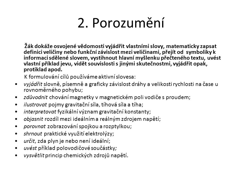 2. Porozumění K formulování cílů používáme aktivní slovesa: