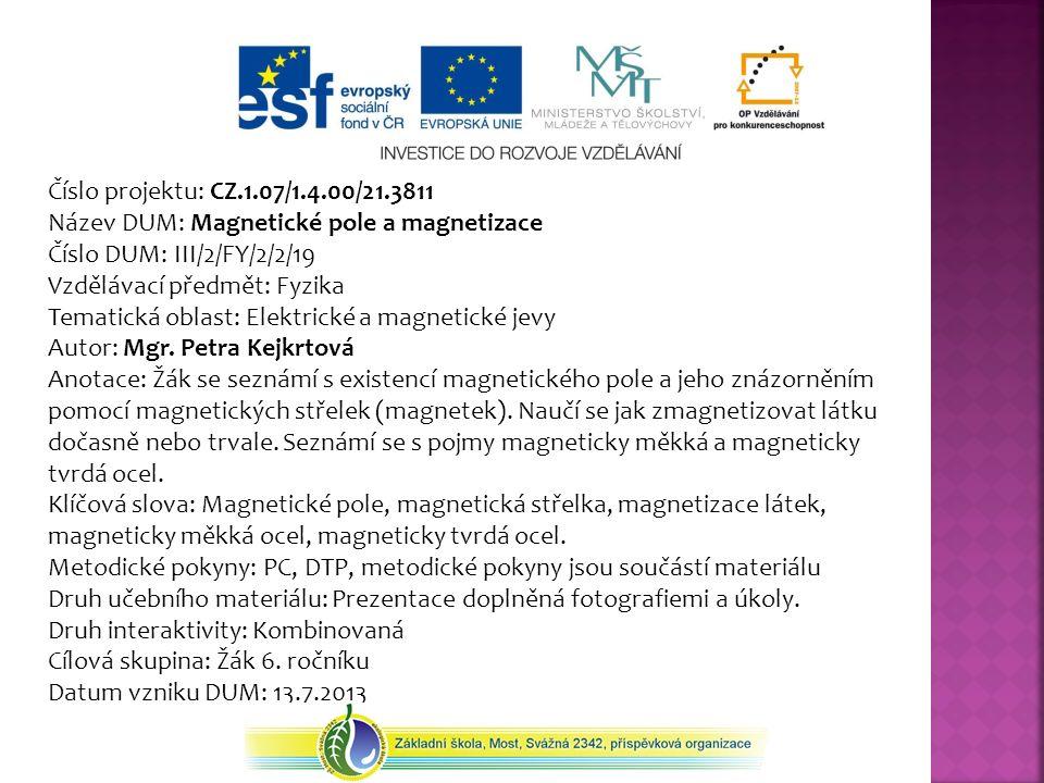 Číslo projektu: CZ.1.07/1.4.00/21.3811 Název DUM: Magnetické pole a magnetizace. Číslo DUM: III/2/FY/2/2/19.