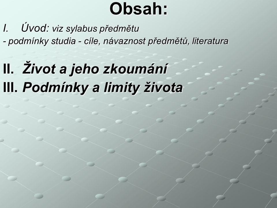Obsah: II. Život a jeho zkoumání III. Podmínky a limity života