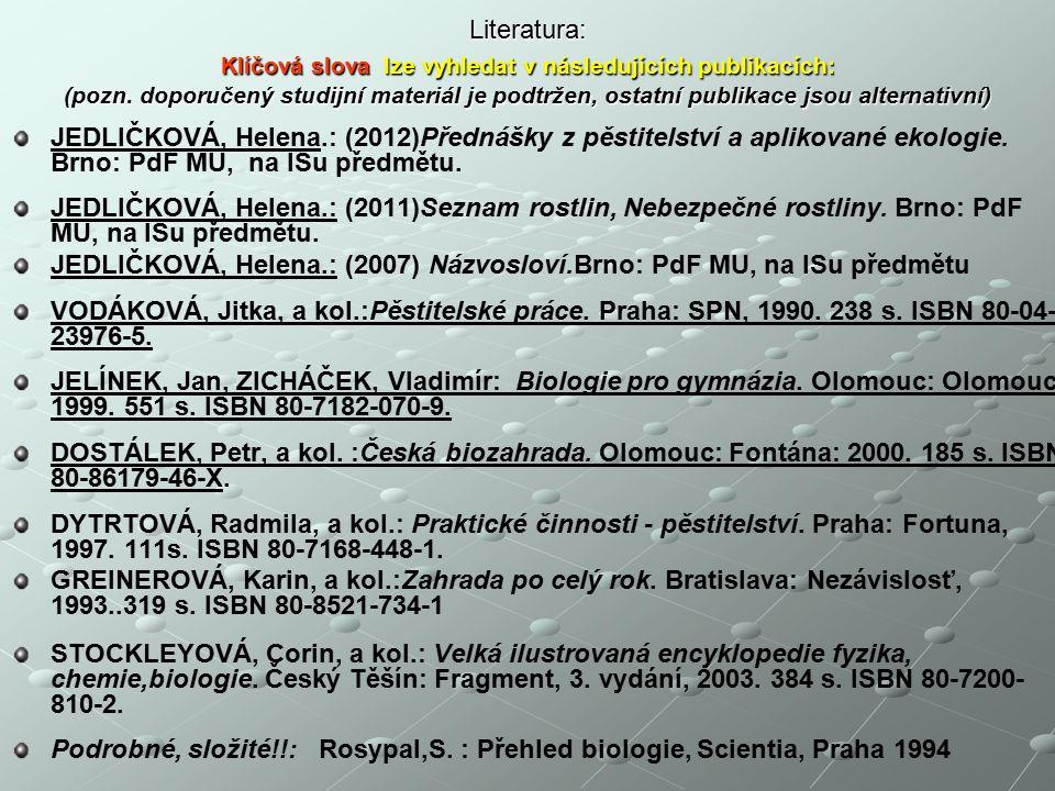 Literatura: Klíčová slova lze vyhledat v následujících publikacích: (pozn. doporučený studijní materiál je podtržen, ostatní publikace jsou alternativní)
