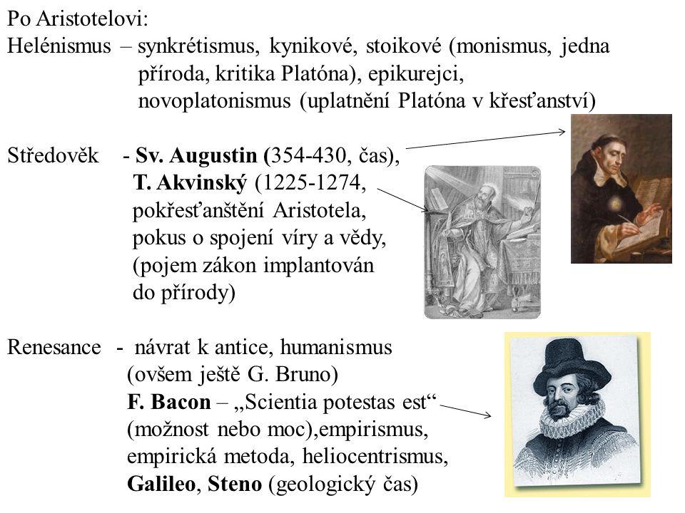 Po Aristotelovi: Helénismus – synkrétismus, kynikové, stoikové (monismus, jedna. příroda, kritika Platóna), epikurejci,