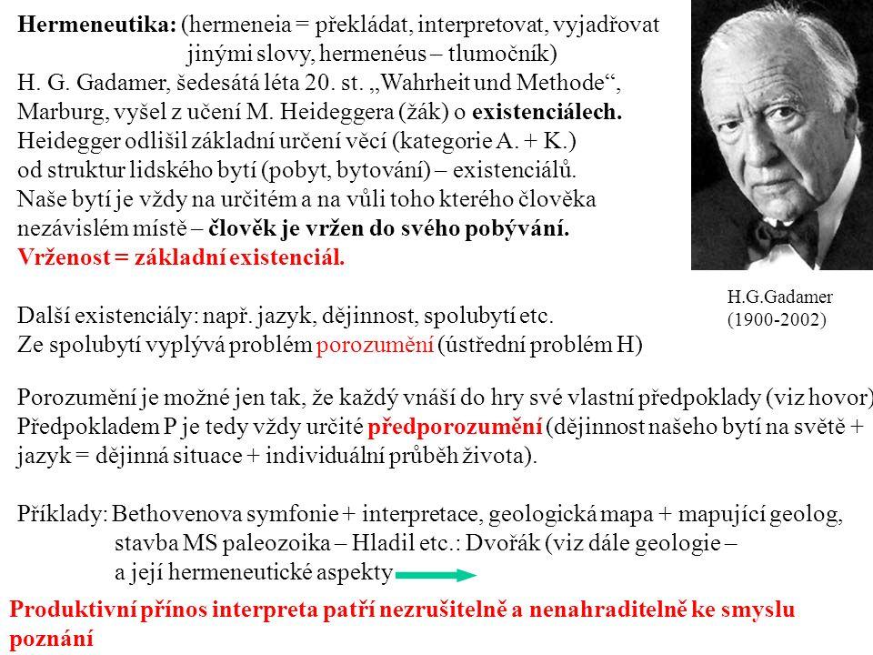 Hermeneutika: (hermeneia = překládat, interpretovat, vyjadřovat