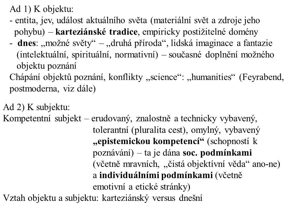 Ad 1) K objektu: entita, jev, událost aktuálního světa (materiální svět a zdroje jeho. pohybu) – karteziánské tradice, empiricky postižitelné domény.