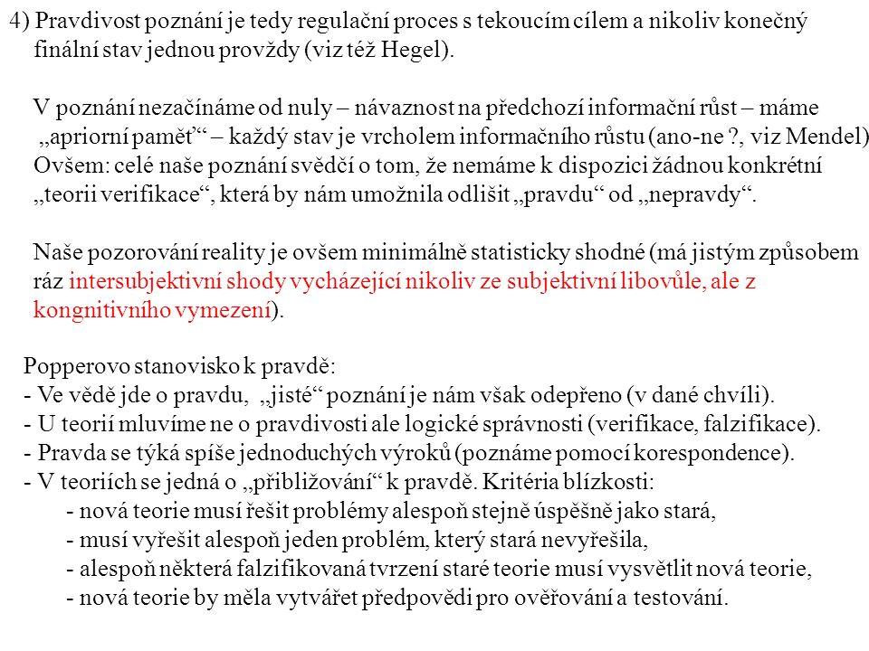 4) Pravdivost poznání je tedy regulační proces s tekoucím cílem a nikoliv konečný