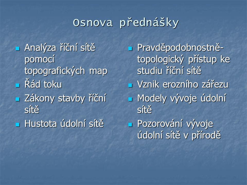 Osnova přednášky Analýza říční sítě pomocí topografických map Řád toku