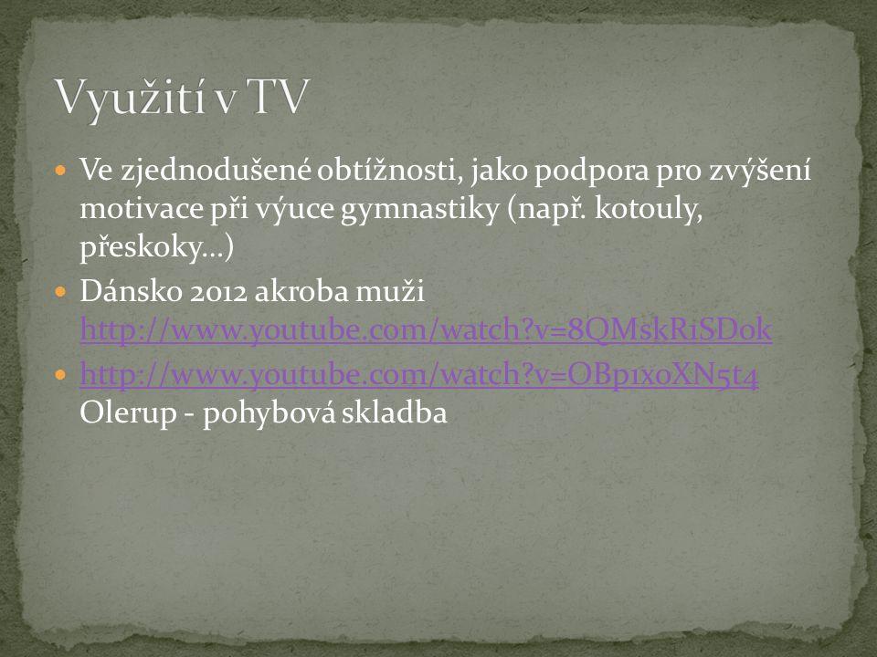 Využití v TV Ve zjednodušené obtížnosti, jako podpora pro zvýšení motivace při výuce gymnastiky (např. kotouly, přeskoky…)