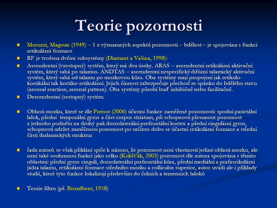 Teorie pozornosti Moruzzi, Magoun (1949) – 1 z významných aspektů pozornosti – bdělost – je spojována s funkcí retikulární formace.