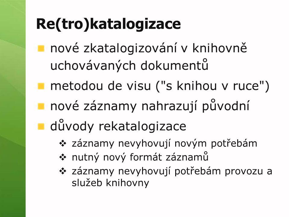 Re(tro)katalogizace nové zkatalogizování v knihovně uchovávaných dokumentů. metodou de visu ( s knihou v ruce )