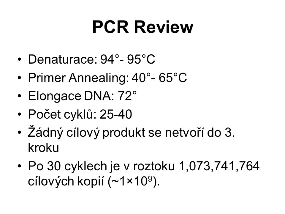 PCR Review Denaturace: 94°- 95°C Primer Annealing: 40°- 65°C