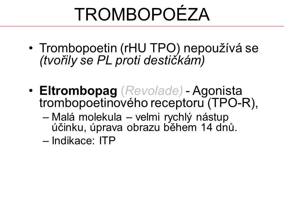 Trombopoéza Trombopoetin (rHU TPO) nepoužívá se (tvořily se PL proti destičkám)