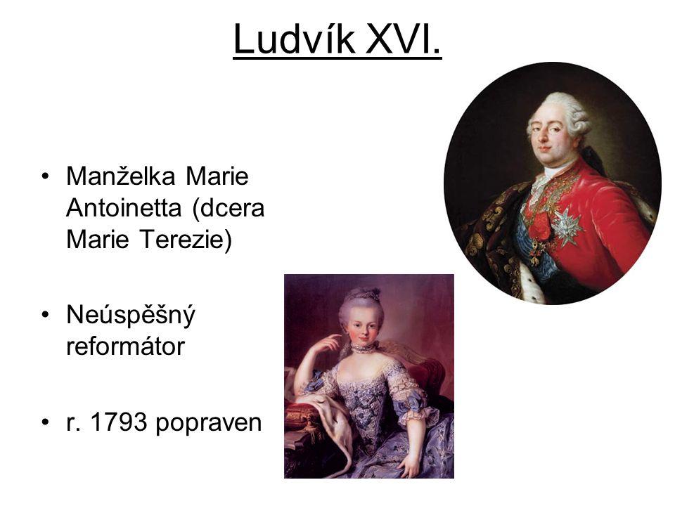 Ludvík XVI. Manželka Marie Antoinetta (dcera Marie Terezie)