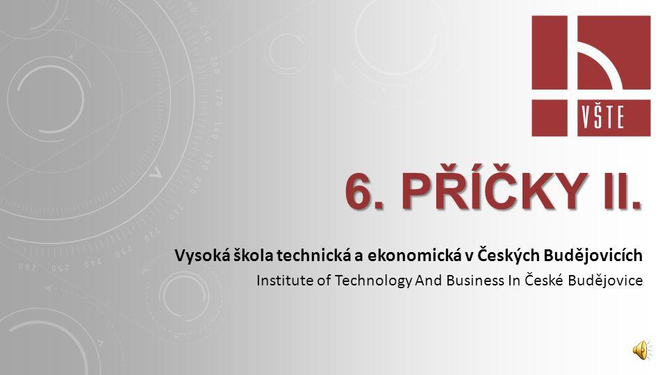 6. PŘÍČKY II. Vysoká škola technická a ekonomická v Českých Budějovicích.