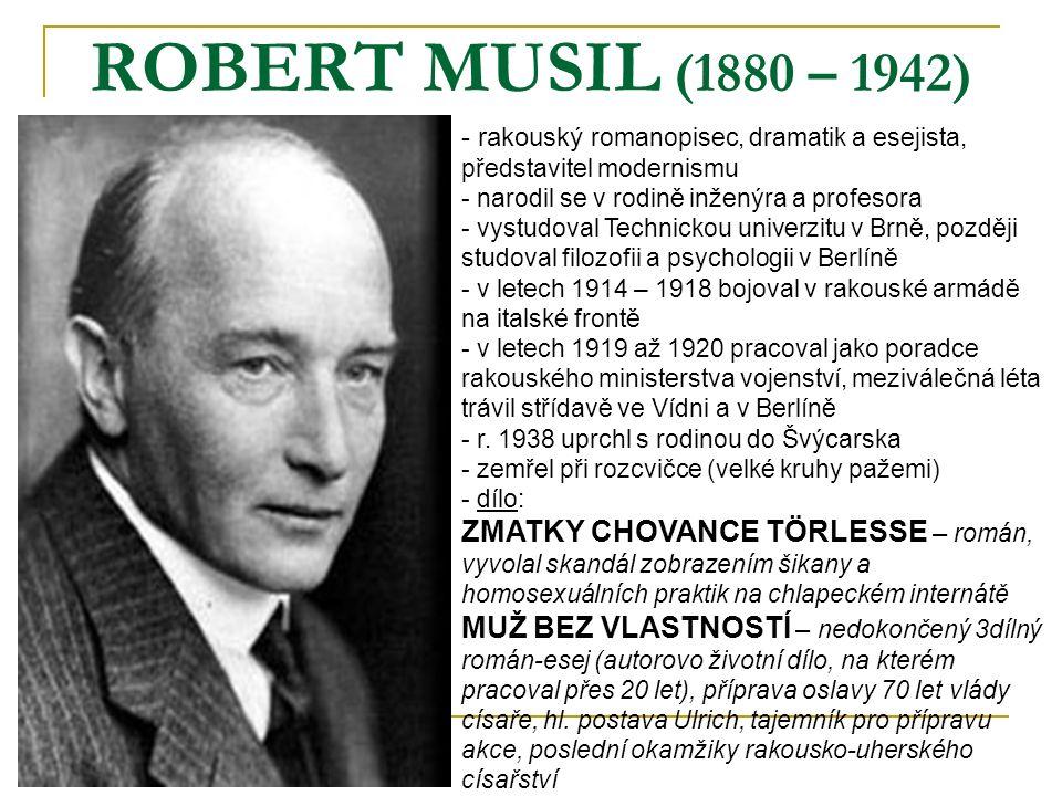 ROBERT MUSIL (1880 – 1942) rakouský romanopisec, dramatik a esejista, představitel modernismu. narodil se v rodině inženýra a profesora.