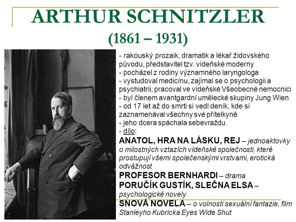 ARTHUR SCHNITZLER (1861 – 1931) rakouský prozaik, dramatik a lékař židovského původu, představitel tzv. vídeňské moderny.