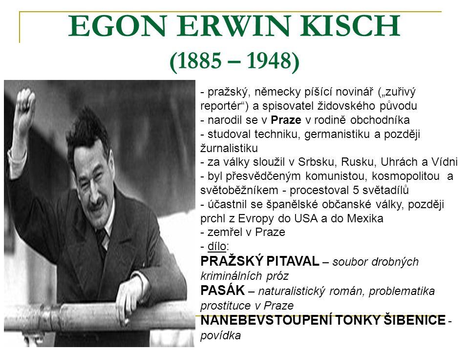 """EGON ERWIN KISCH (1885 – 1948) pražský, německy píšící novinář (""""zuřivý reportér ) a spisovatel židovského původu."""