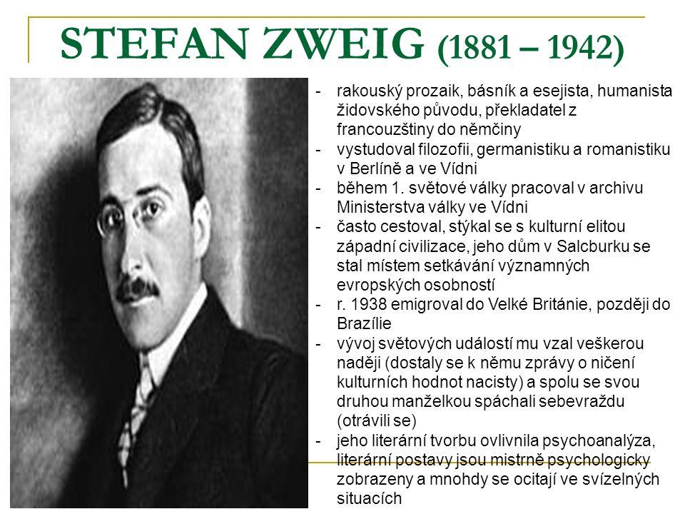 STEFAN ZWEIG (1881 – 1942) rakouský prozaik, básník a esejista, humanista židovského původu, překladatel z francouzštiny do němčiny.