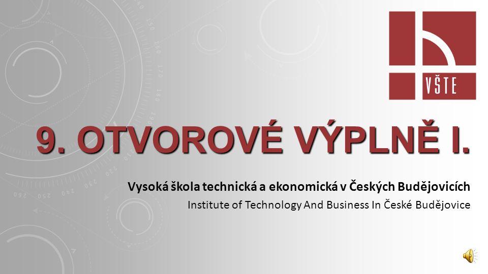 9. OTVOROVÉ VÝPLNĚ I. Vysoká škola technická a ekonomická v Českých Budějovicích.