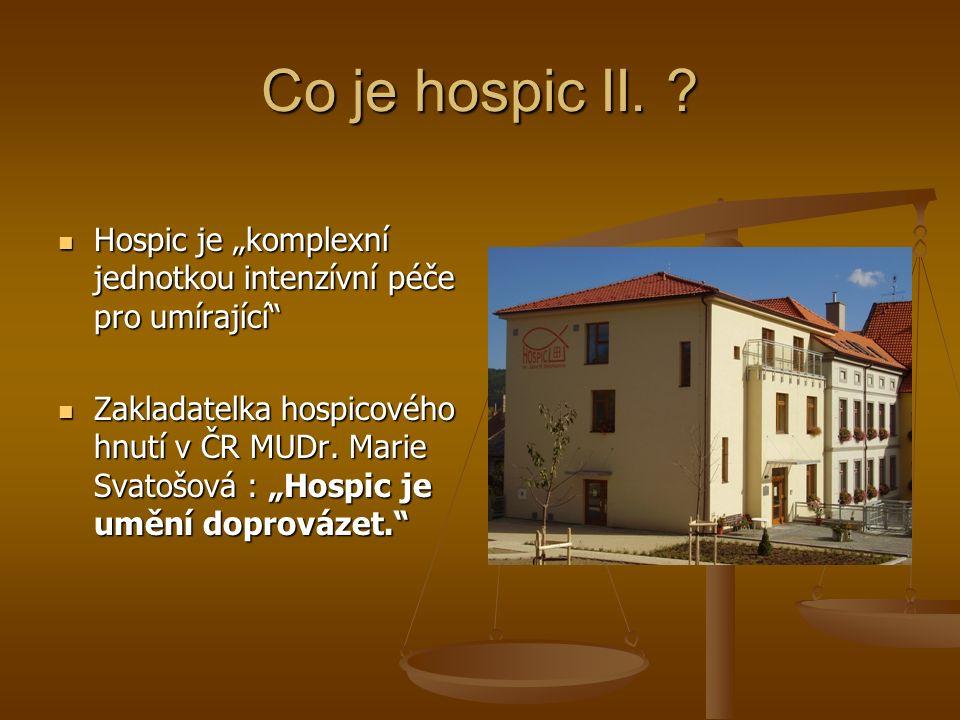 """Co je hospic II. Hospic je """"komplexní jednotkou intenzívní péče pro umírající"""