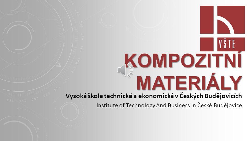 KOMPOZITNÍ MATERIÁLY Vysoká škola technická a ekonomická v Českých Budějovicích.