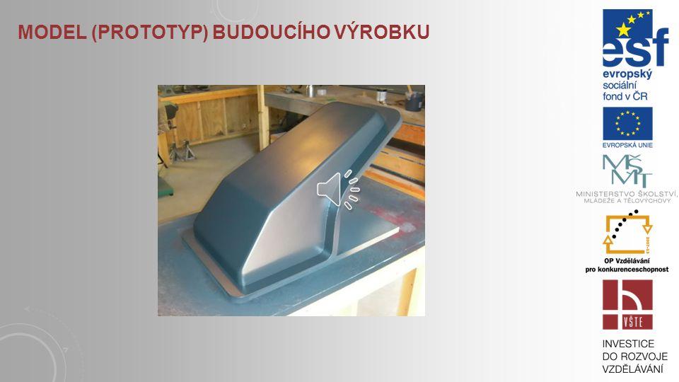 Model (prototyp) budoucího výrobku