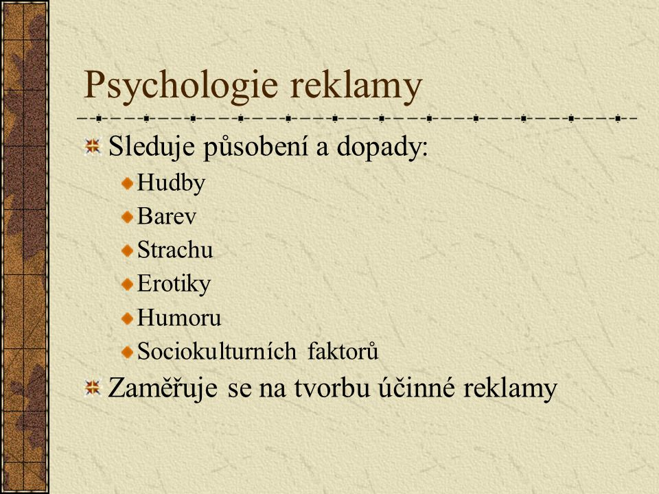 Psychologie reklamy Sleduje působení a dopady: