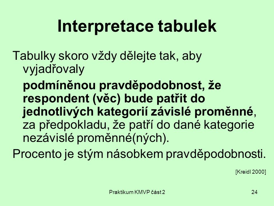 Interpretace tabulek Tabulky skoro vždy dělejte tak, aby vyjadřovaly