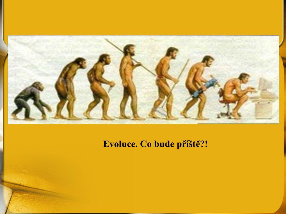 Evoluce. Co bude příště !