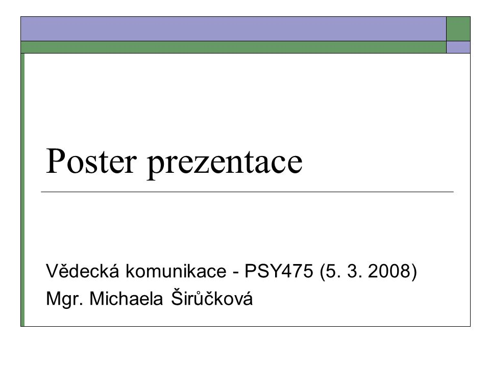 Vědecká komunikace - PSY475 (5. 3. 2008) Mgr. Michaela Širůčková