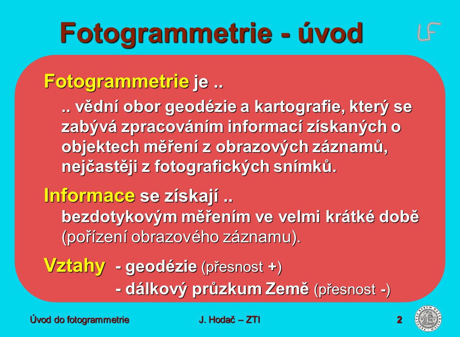 Fotogrammetrie - úvod Fotogrammetrie je .. Informace se získají ..