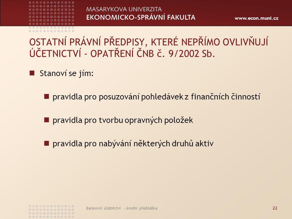 OSTATNÍ PRÁVNÍ PŘEDPISY, KTERÉ NEPŘÍMO OVLIVŇUJÍ ÚČETNICTVÍ - OPATŘENÍ ČNB č. 9/2002 Sb.