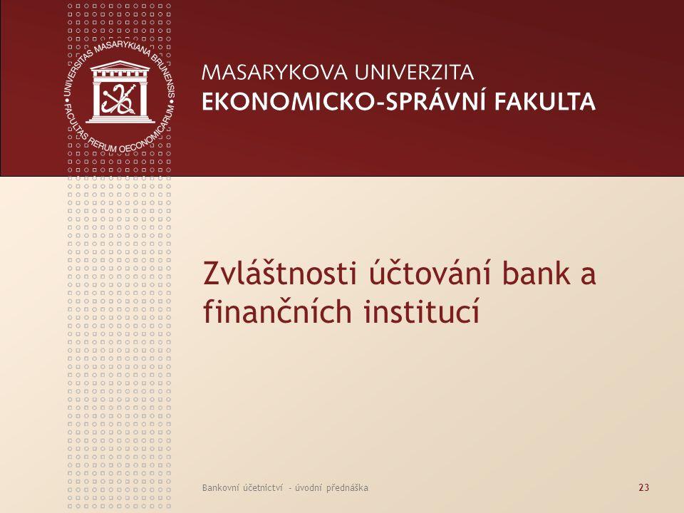 Zvláštnosti účtování bank a finančních institucí