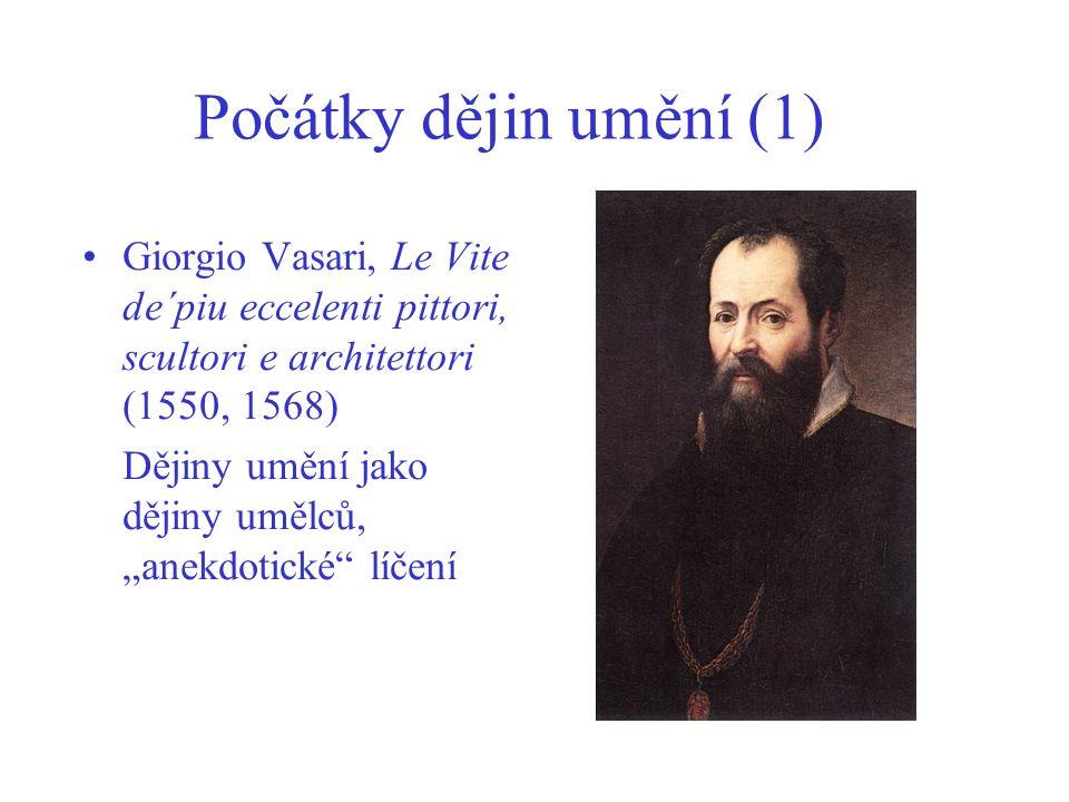 Počátky dějin umění (1) Giorgio Vasari, Le Vite de´piu eccelenti pittori, scultori e architettori (1550, 1568)