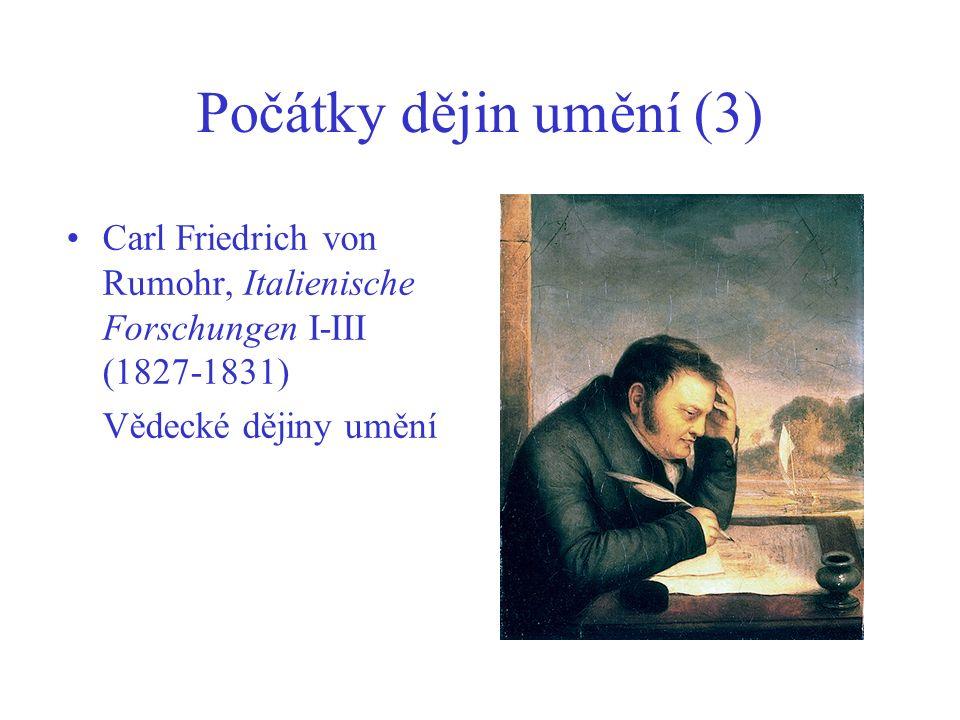 Počátky dějin umění (3) Carl Friedrich von Rumohr, Italienische Forschungen I-III (1827-1831) Vědecké dějiny umění.