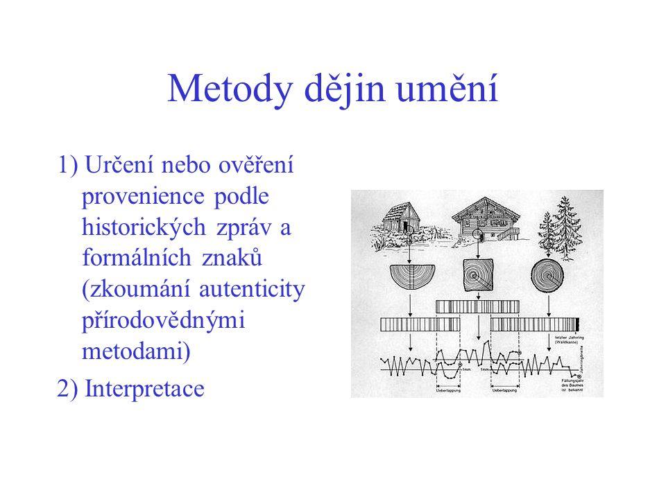 Metody dějin umění 1) Určení nebo ověření provenience podle historických zpráv a formálních znaků (zkoumání autenticity přírodovědnými metodami)