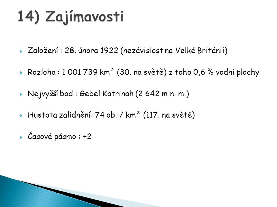 14) Zajímavosti Založení : 28. února 1922 (nezávislost na Velké Británii) Rozloha : 1 001 739 km² (30. na světě) z toho 0,6 % vodní plochy.