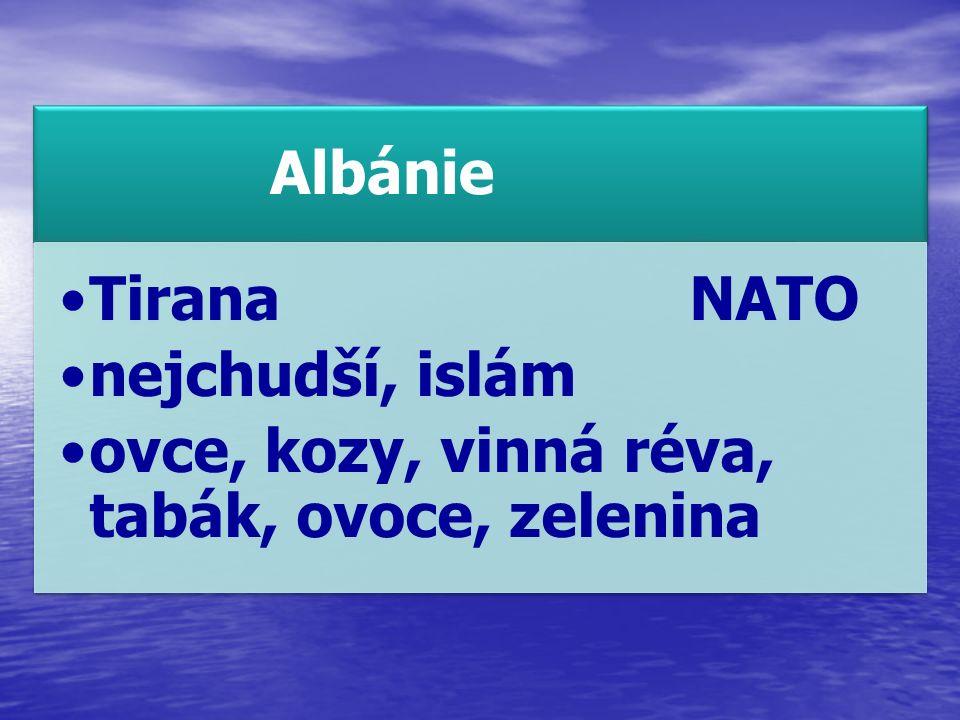 Albánie Tirana NATO nejchudší, islám ovce, kozy, vinná réva, tabák, ovoce, zelenina