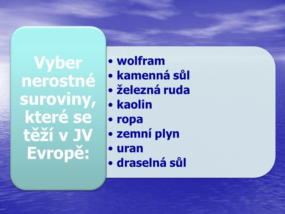 Vyber nerostné suroviny, které se těží v JV Evropě: