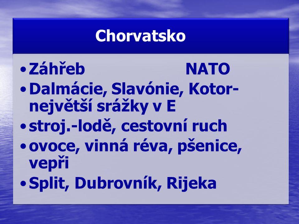 Chorvatsko Záhřeb NATO. Dalmácie, Slavónie, Kotor-největší srážky v E. stroj.-lodě, cestovní ruch.