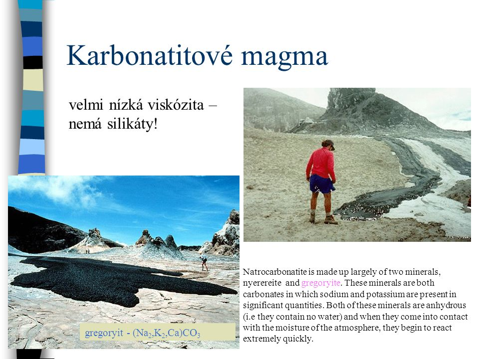 Karbonatitové magma velmi nízká viskózita – nemá silikáty!