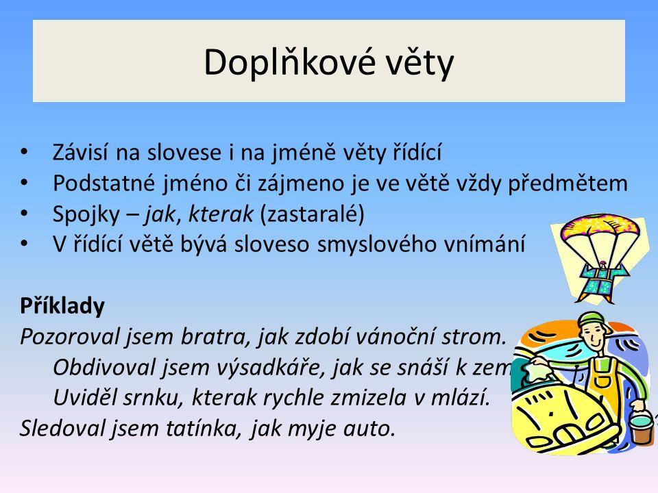 Doplňkové věty Závisí na slovese i na jméně věty řídící