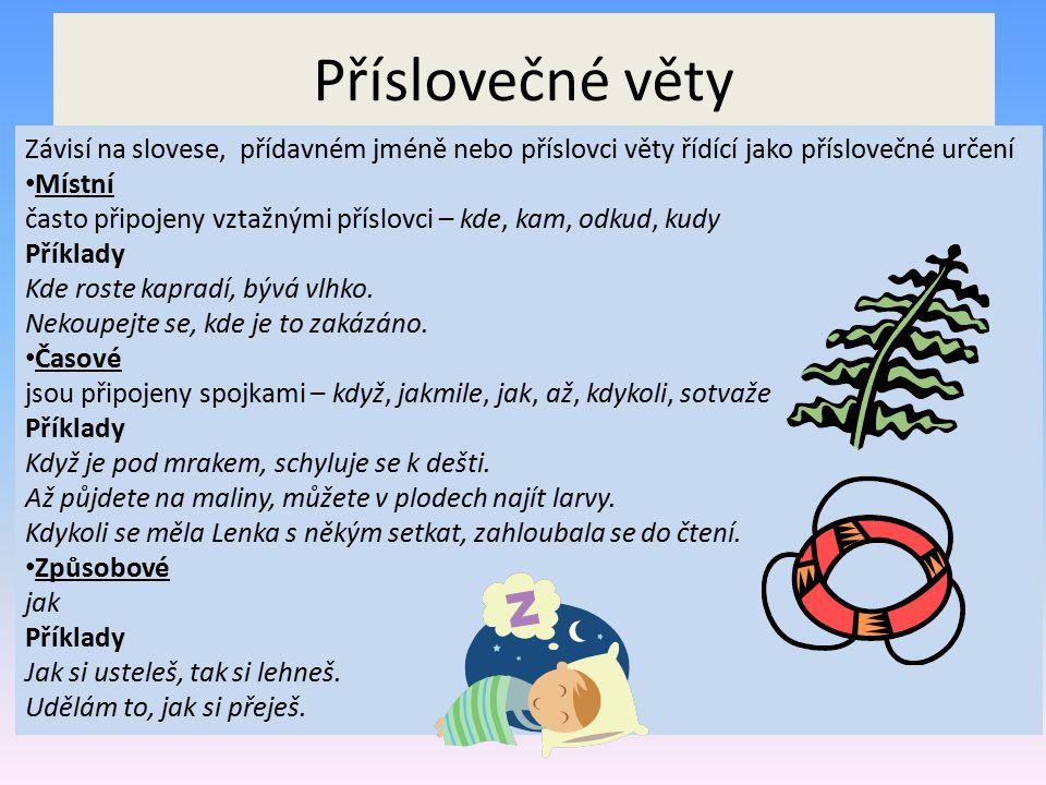 Příslovečné věty Závisí na slovese, přídavném jméně nebo příslovci věty řídící jako příslovečné určení.